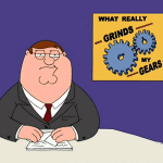 """You know what really grinds MY gears?"""